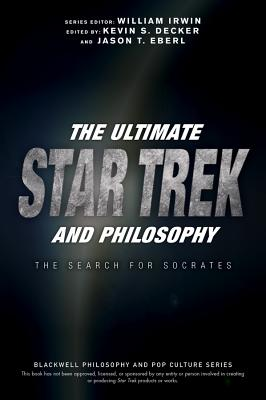 The Ultimate Star Trek and Philosophy: The Search for Socrates (Blackwell Philosophy and Pop Culture) Cover Image