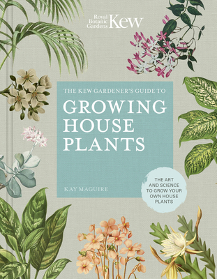 The Kew Gardener's Guide to Growing House Plants: The art and science to grow your own house plants (Kew Experts) Cover Image
