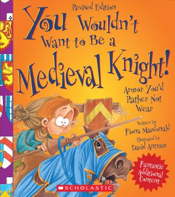 You Wouldn't Want to Be a Medieval Knight! (Revised Edition) (You Wouldn't Want to…: History of the World) (Library Edition) (You Wouldn't Want to...: History of the World) Cover Image