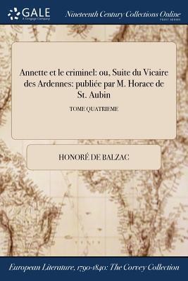 Annette Et Le Criminel: Ou, Suite Du Vicaire Des Ardennes: Publiee Par M. Horace de St. Aubin; Tome Quatrieme Cover Image