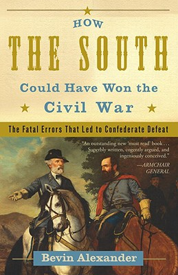 How the South Could Have Won the Civil War: The Fatal Errors That Led to Confederate Defeat Cover Image