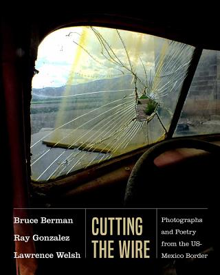 Cutting the Wire: Photographs and Poetry from the Us-Mexico Border Cover Image