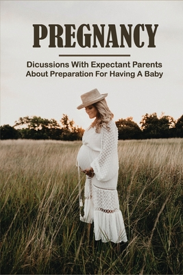 Pregnancy: Dicussions With Expectant Parents About Preparation For Having A Baby: Pregnancy Stages And Symptoms Cover Image