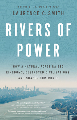 Rivers of Power: How a Natural Force Raised Kingdoms, Destroyed Civilizations, and Shapes Our World Cover Image