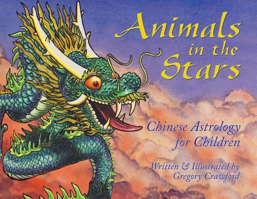 Animals in the Stars: Chinese Astrology for Children Cover Image