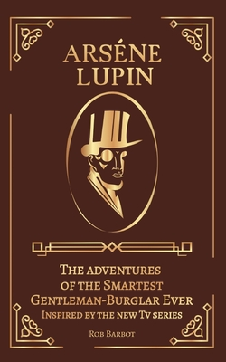 Arséne Lupin: The adventures of the Smartest Gentleman-Thief Ever Inspired by the new Tv series Cover Image