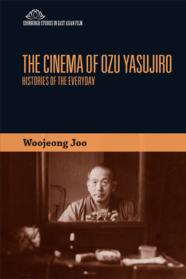 The Cinema of Ozu Yasujiro: Histories of the Everyday (Edinburgh Studies in East Asian Film) Cover Image