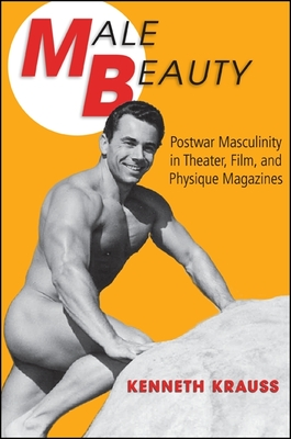 Male Beauty: Postwar Masculinity in Theater, Film, and Physique Magazines Cover Image
