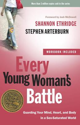 Every Young Woman's Battle: Guarding Your Mind, Heart, and Body in a Sex-Saturated World Cover Image