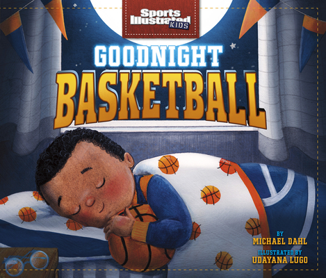 Goodnight Basketball (Sports Illustrated Kids Bedtime Books) Cover Image