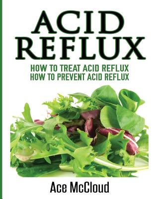 Acid Reflux: How To Treat Acid Reflux: How To Prevent Acid Reflux Cover Image