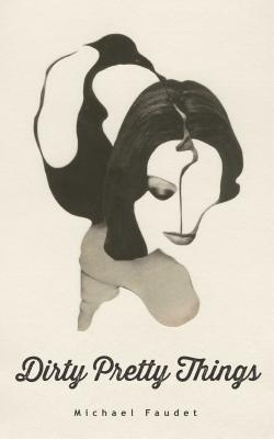 Dirty Pretty Things (Michael Faudet #1) Cover Image