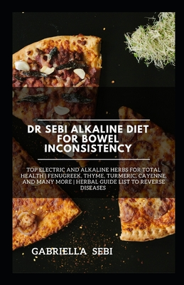 Dr Sebi Alkaline Diet for Bowel Inconsistency: Top Electric and Alkaline Herbs for total Health - Fenugreek, Thyme, Turmeric, Cayenne, And Many More - Cover Image