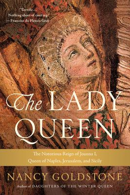 The Lady Queen: The Notorious Reign of Joanna I, Queen of Naples, Jerusalem, and Sicily Cover Image
