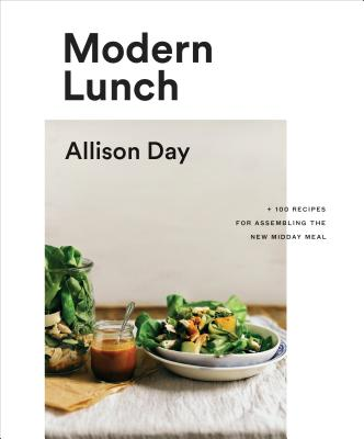 Modern Lunch: +100 Recipes for Assembling the New Midday Meal Cover Image