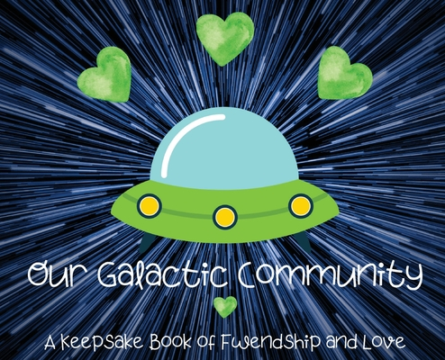 Our Galactic Community: A Keepsake Book of Fwendship and Love Cover Image