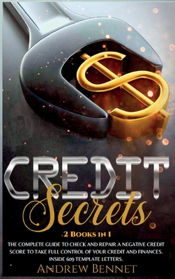 Credit Secrets: The complete guide to check and repair a negative Credit Score to take full control of your credit and finances. Insid Cover Image