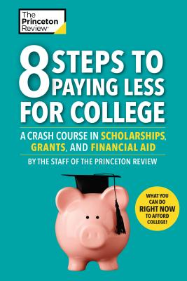 8 Steps to Paying Less for College: A Crash Course in Scholarships, Grants, and Financial Aid (College Admissions Guides) Cover Image