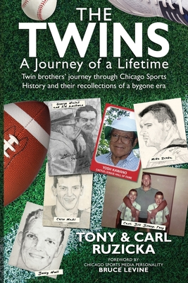The Twins: A Journey of a Lifetime: Twin brothers' journey through Chicago Sports History and their recollections of a bygone era Cover Image