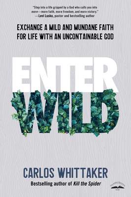 Enter Wild: Exchange a Mild and Mundane Faith for Life with an Uncontainable God Cover Image