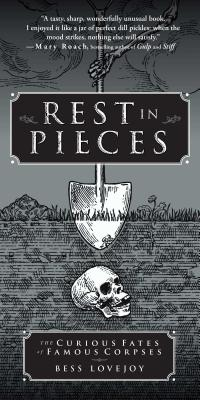 Rest in Pieces: The Curious Fates of Famous Corpses Cover Image