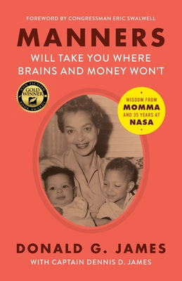 Manners Will Take You Where Brains and Money Won't: Wisdom from Momma and 35 Years at NASA Cover Image