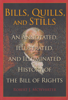 Bills, Quills, and Stills: An Annotated, Illustrated, and Illuminated History of the Bill of Rights Cover Image