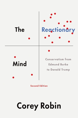 The Reactionary Mind: Conservatism from Edmund Burke to Donald Trump Cover Image