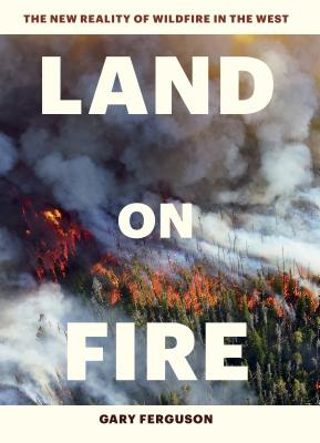 Land on Fire: The New Reality of Wildfire in the West Cover Image