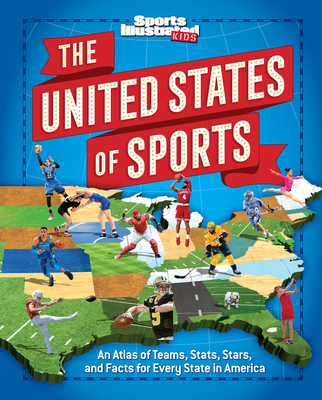The United States of Sports: An Atlas of Teams, Stats, Stars, and Facts for Every State in America (Sports Illustrated Kids) Cover Image