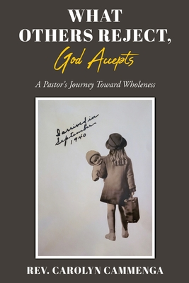 What Others Reject, God Accepts: A Pastor's Journey Toward Wholeness Cover Image