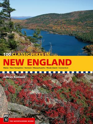 100 Classic Hikes in New England: Maine, New Hampshire, Vermont, Massachusetts, Rhode Island, Connecticut Cover Image