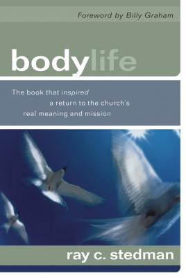 Body Life: The Book That Inspired a Return to the Church's Real Meaning and Mission Cover Image