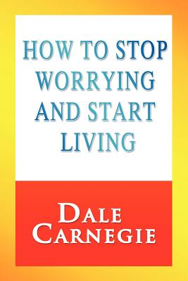 How to Stop Worrying and Start Living Cover Image