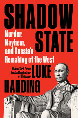 Shadow State: Murder, Mayhem, and Russia's Remaking of the West Cover Image