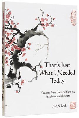 That's Just What I Needed Today: Quotes from the World's Most Inspirational Thinkers (Inspirational Gift) Cover Image