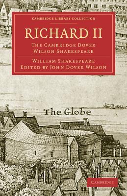 Richard II: The Cambridge Dover Wilson Shakespeare (Cambridge Library Collection - Shakespeare and Renaissance D) Cover Image