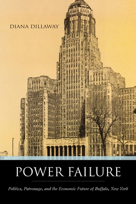 Power Failure: Politics, Patronage, and the Economic Future of Buffalo, New York Cover Image
