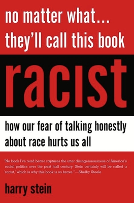 No Matter What... They'll Call This Book Racist: How Our Fear of Talking Honestly about Race Hurts Us All Cover Image