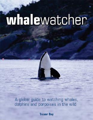 Whale Watcher: A Global Guide to Watching Whales, Dolphins and Porpoises in the Wild Cover Image