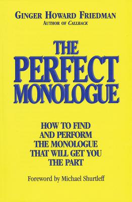 The Perfect Monologue: How to Find and Perform the Monologue That Will Get You the Part (Limelight) Cover Image