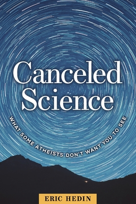 Canceled Science: What Some Atheists Don't Want You to See Cover Image