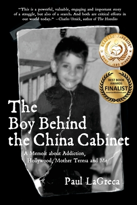 The Boy Behind the China Cabinet: A Memoir about Addiction, Hollywood, Mother Teresa and Me Cover Image