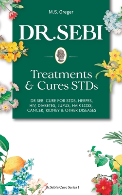 DR. SEBI Treatment and Cures Book: Dr. Sebi Cure for STDs, Herpes, HIV, Diabetes, Lupus, Hair Loss, Cancer, Kidney, and Other Diseases Cover Image