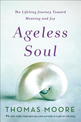 Ageless Soul: The Lifelong Journey Toward Meaning and Joy Cover Image