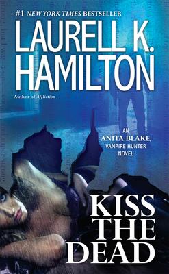 Kiss the Dead: An Anita Blake, Vampire Hunter Novel Cover Image