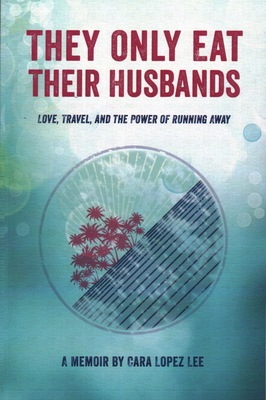 They Only Eat Their Husbands: Love, Travel, and the Power of Running Away Cover Image