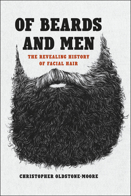 Of Beards and Men: The Revealing History of Facial Hair Cover Image