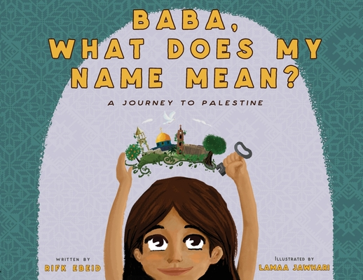 Baba, What Does My Name Mean?: A Journey to Palestine Cover Image