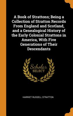 A Book of Strattons; Being a Collection of Stratton Records from England and Scotland, and a Genealogical History of the Early Colonial Strattons in A Cover Image